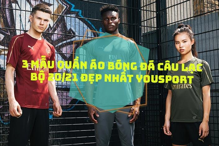 3 mẫu quần áo câu lạc bộ 2020/2021 vải mè đẹp nhất tại Yousport.vn