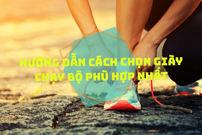Hướng dẫn cách chọn giày chạy bộ phù hợp nhất
