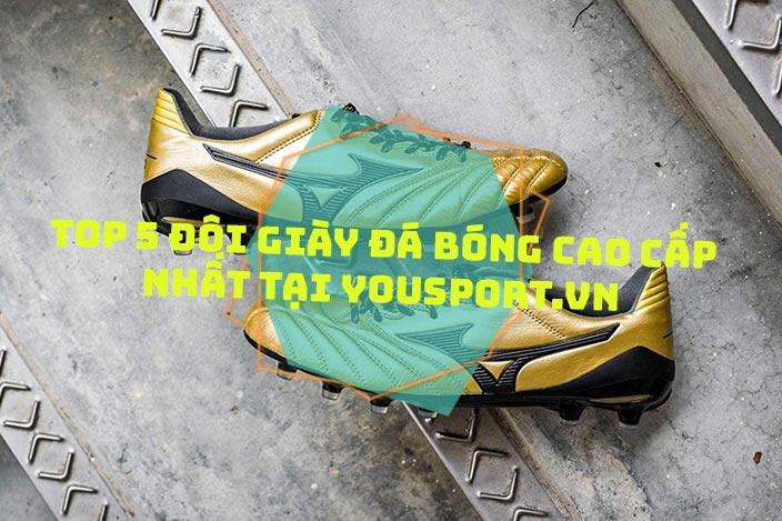 Top 5 đôi giày đá bóng cao cấp nhất tại Yousport.vn