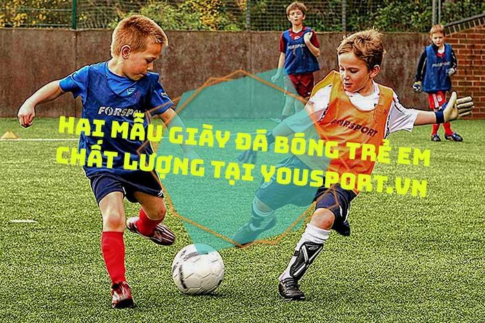 Hai mẫu giày đá bóng trẻ em chất lượng tại Yousport.vn