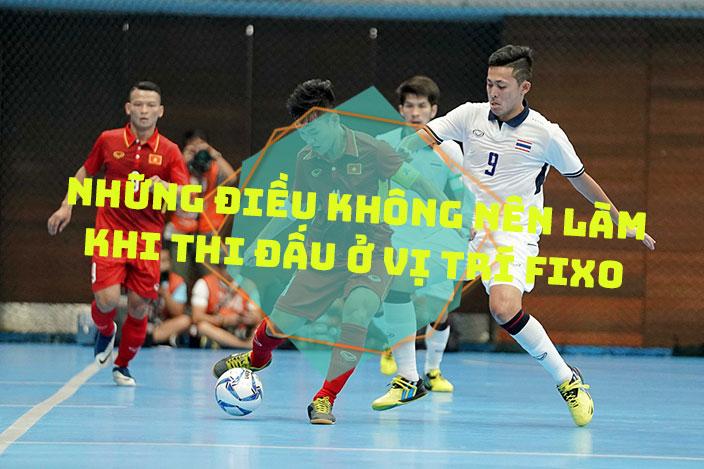 Những điều không nên làm khi thi đấu ở vị trí Fixo trong bộ môn Futsal