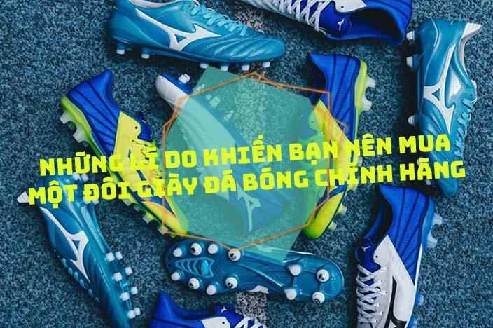 Những lí do khiến bạn nên mua một đôi giày đá bóng chính hãng