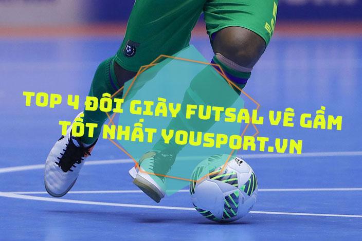 Top 4 đôi giày Futsal vê gầm tốt nhất Yousport.vn