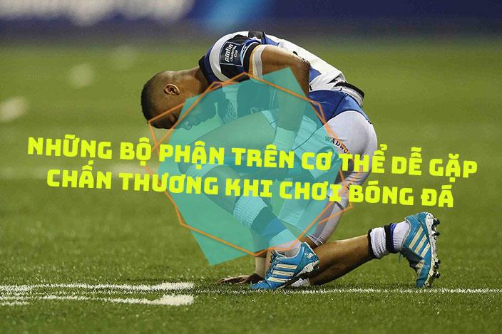 Những bộ phận cơ thể dễ gặp chấn thương khi chơi bóng đá