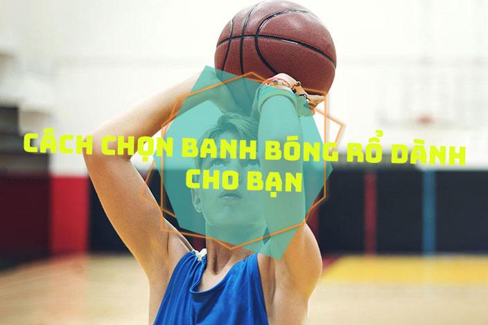Cách chọn mua banh bóng rổ dành cho bạn