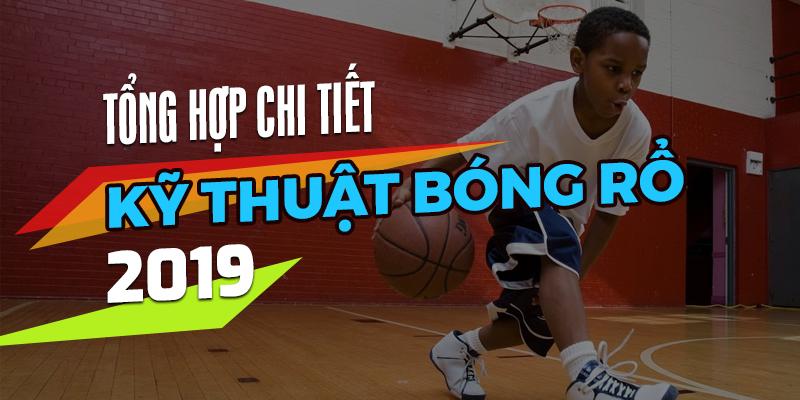 Kỹ thuật bóng rổ hay nhất cập nhật 2019